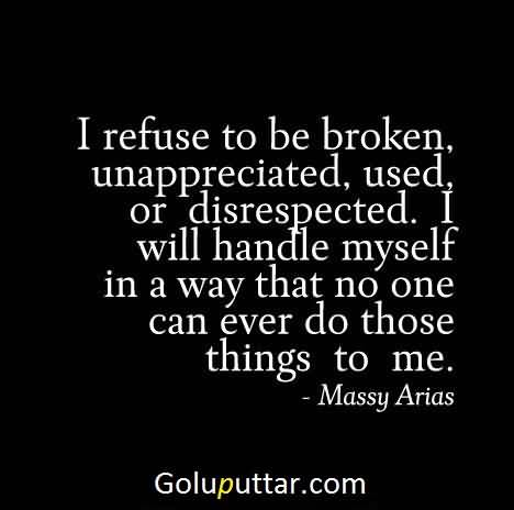 Amazing Being Unappreciated Quote Refuse To Be Broken Photos And New Unappreciated Quotes