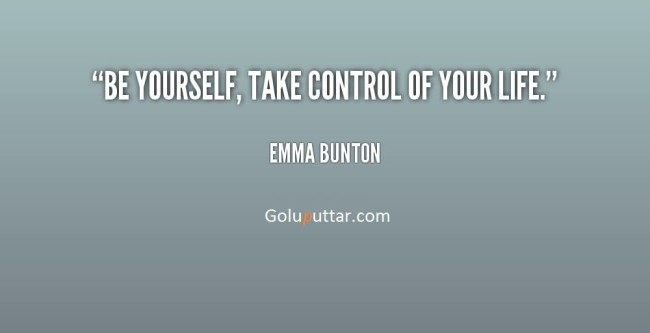 Amazing Being Yourself Quote Take Control Of Your Life