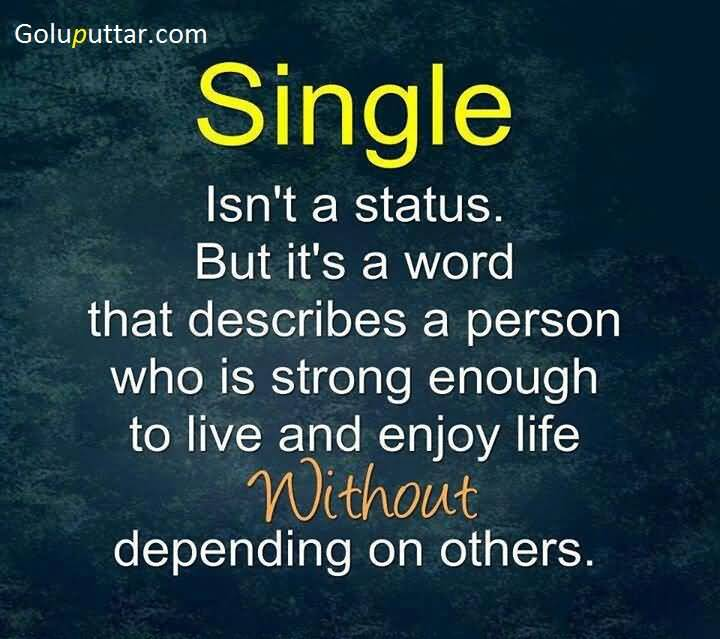 Awesome Being Single Quote It Mean Live And Enjoy Life Photos And
