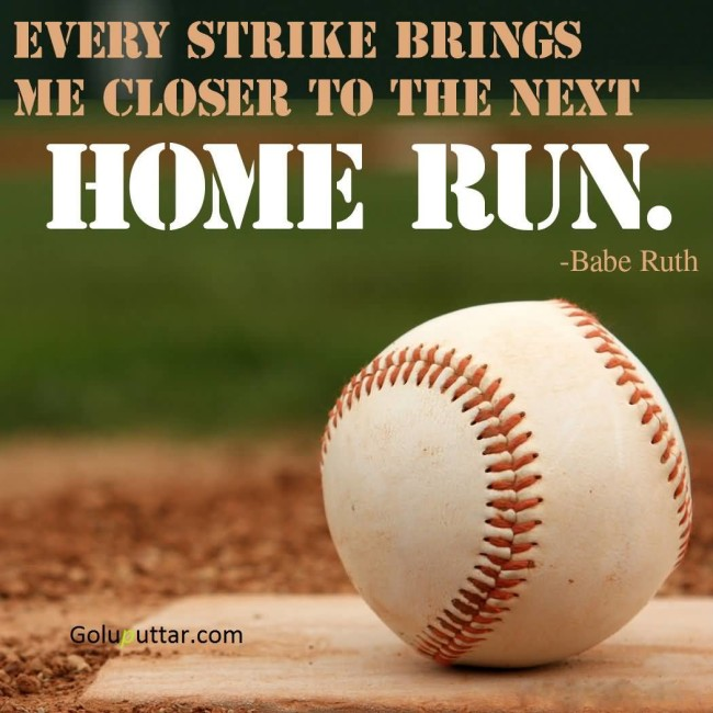Brilliant Baseball Quote Each Strike Bring Closer To Home Run