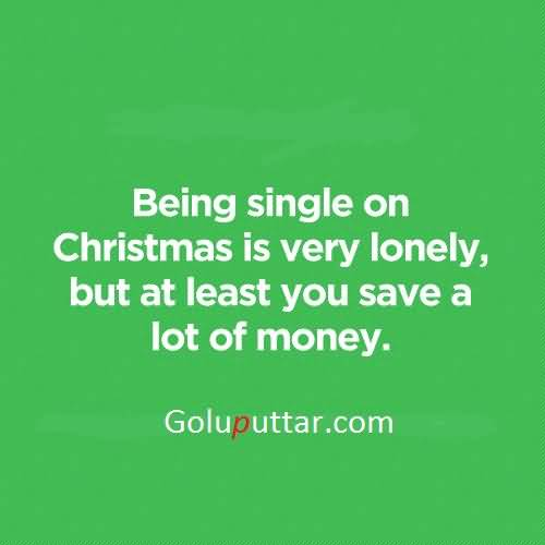 Single At Christmas.Brilliant Being Single Quote Single On Christmas Is Very