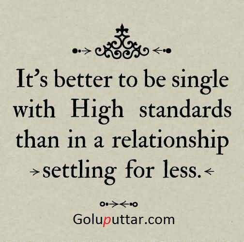 Fabulous Being Single Quote Being Single With High Standard ...