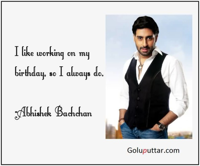 Famous Birthday Quote By Abhishek Bachchan