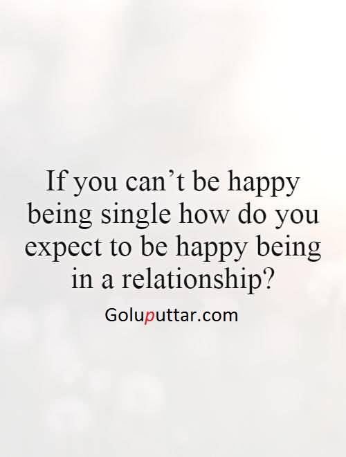 Image of: Love Quotes Impressive Being Single Quote Do You Happy In Relationship Goluputtarcom Impressive Being Single Quote Do You Happy In Relationship
