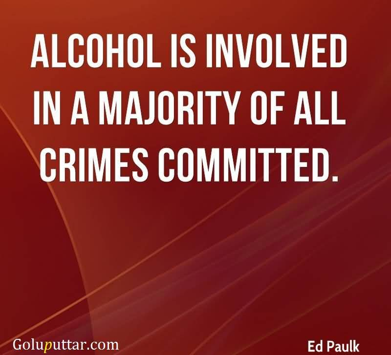 Nice Alcohol Quotes Alcohol Involved In All Crimes   Goluputtar