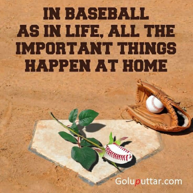 Perfect Baseball Quote Important Thing Happen At Home