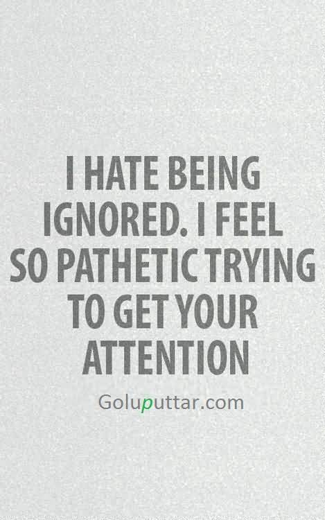 Perfect Being Ignored Quote Trying To Get Your Attention ...
