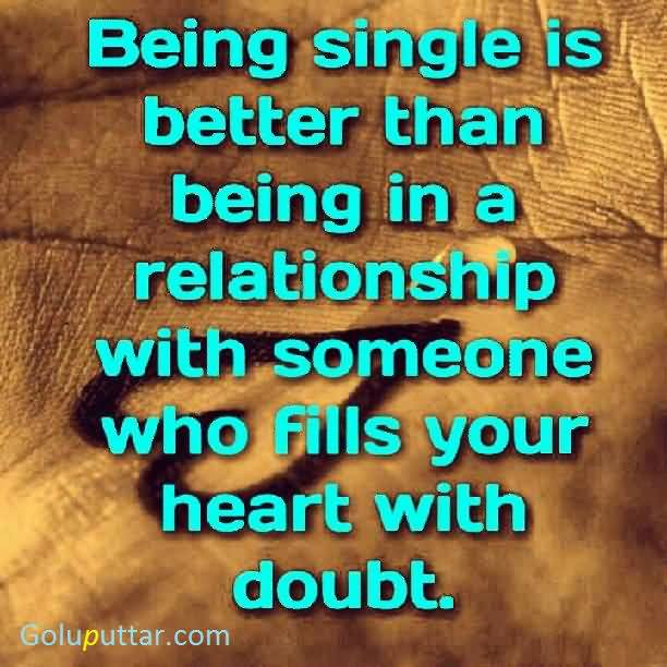Popular Being Single Quote Someone Who Fills Your Heart With Doubt Is Wrong Person