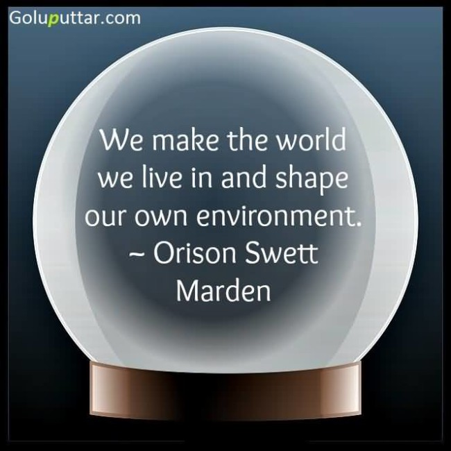 Amazing Environment Quote We Shape Our Own Environment