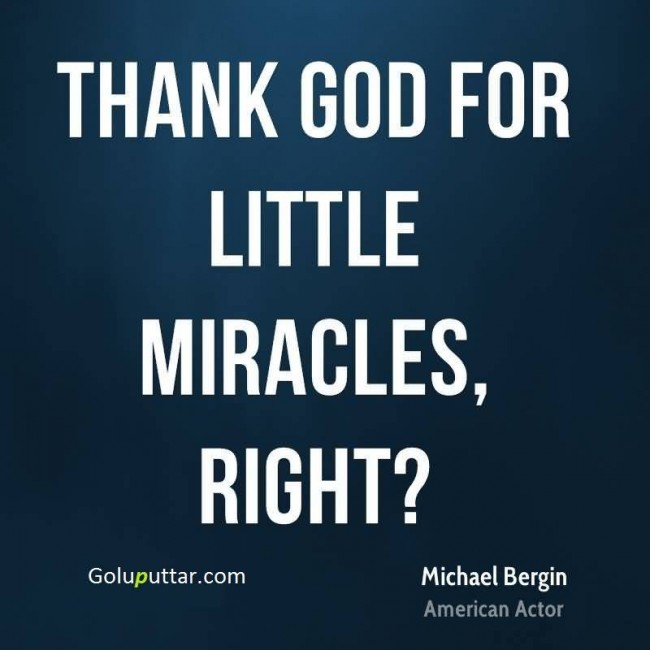 Awesome Miracle Quote By Michael Bergin