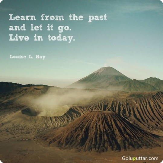 Brilliant Past Quote Learn From Past And Live Today