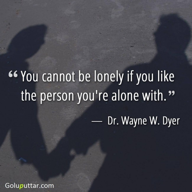 Fabulous Loneliness Quote You Cannot Be Lonely