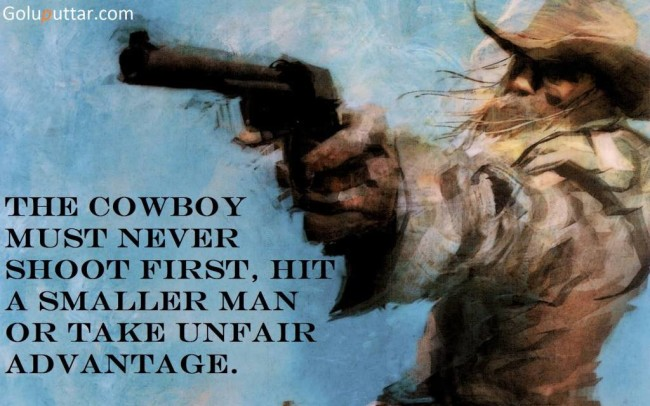 Famous Cowboy Quote He Never Shoot First
