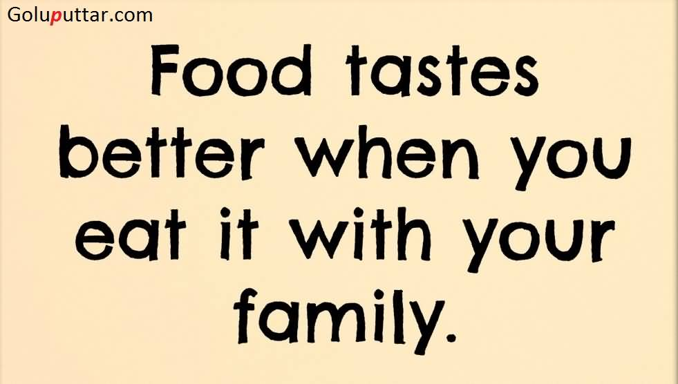 Food Tastes Better When You Eat It With Your Family