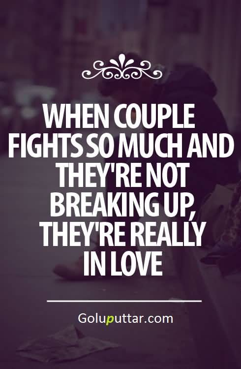 Impressive Love Quote When They Are Fighting And Donu0027t Break Up Theyu0027re In  Love