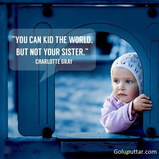 Impressive Sister Quote You Never Kid Your Sister