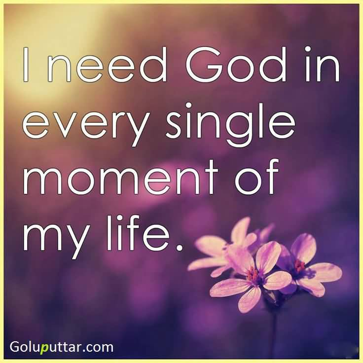 Nice Quotes About Life Cool Nice God Quote About I Need God In My Life  Goluputtar