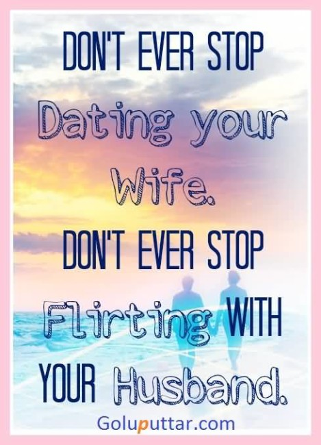 Perfect Flirting Quote Don't Stop Flirting With Husband