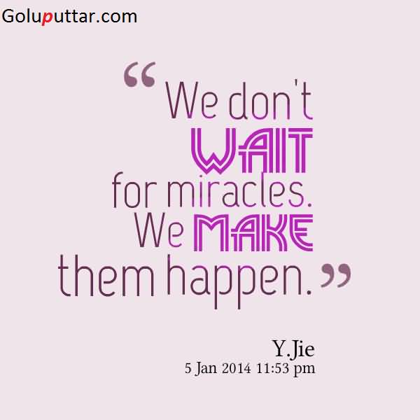 Miracle Quotes Perfect Miracle Quote Don't Wait For Miracles   Goluputtar.com Miracle Quotes