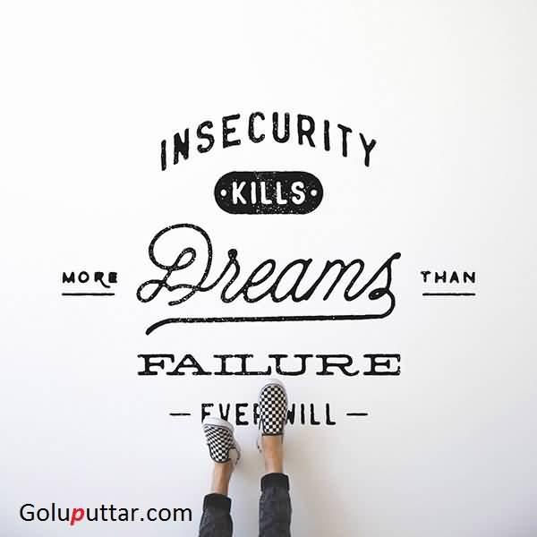 Stunning Insecurity Quote It Kills Dreams | Goluputtar