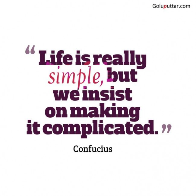 Superb Life Quote We Make Life Complicated Photos And Ideas
