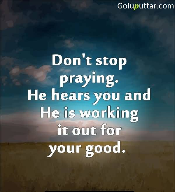 superb prayer quote don t stop praying god always hears you