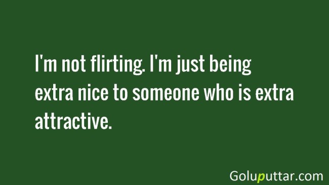 Ultimate Flirting Quote I'm A Extra Nice