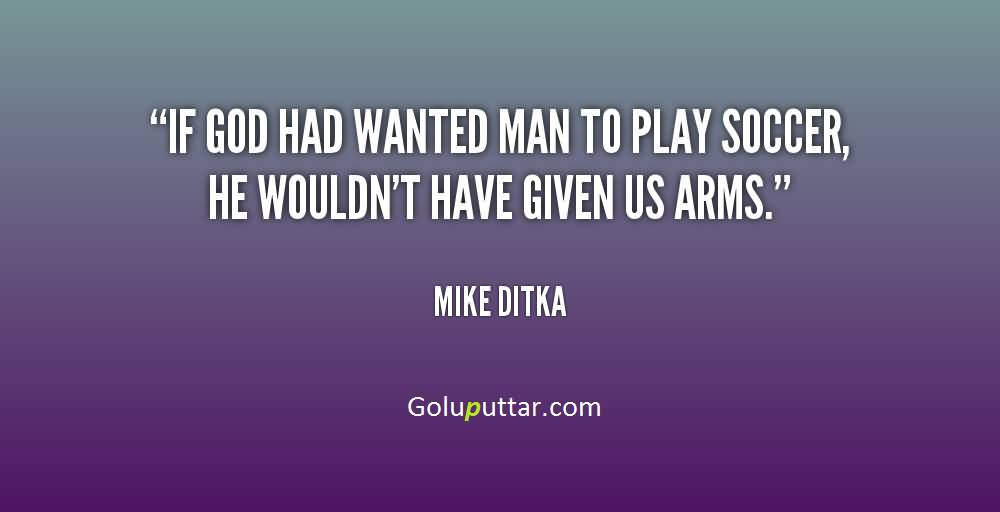 Funny Soccer Quote By Mike Ditka Goluputtar Com