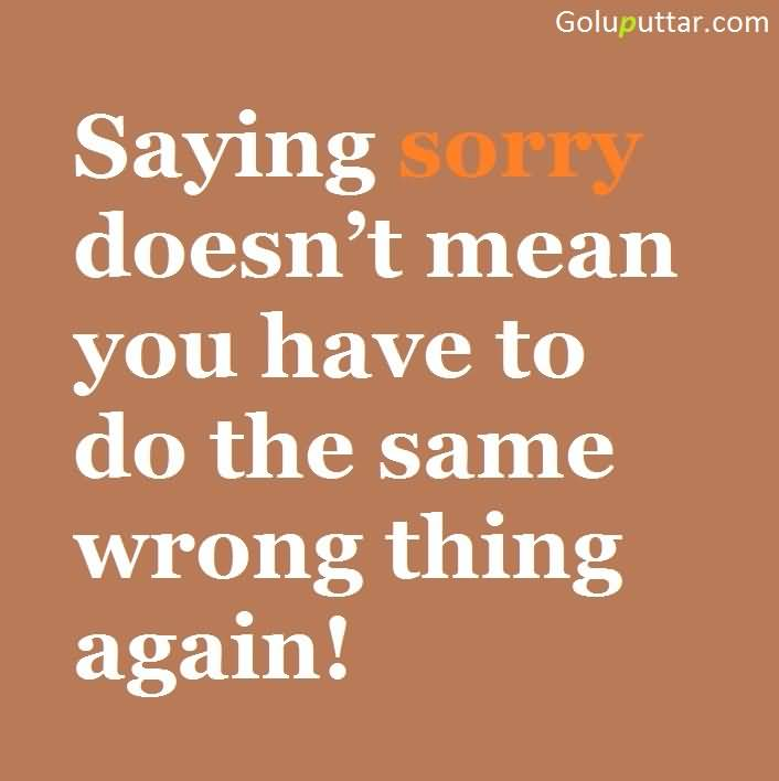 Quotes About Saying Sorry And Not Meaning It: Great Sorry Quote It Doesn't Mean If You Do Same Mistake
