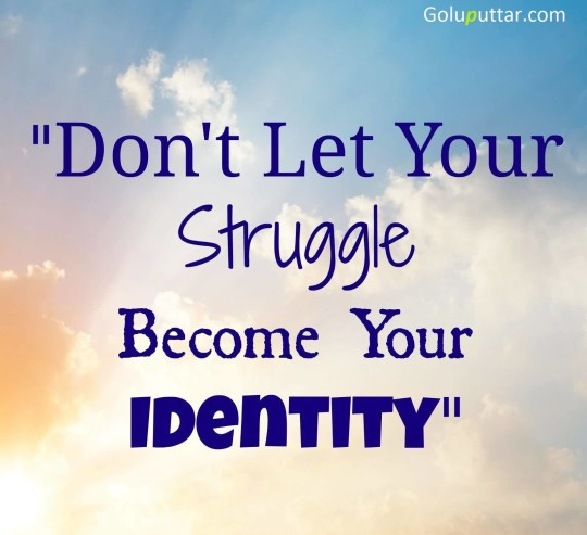 Latest Struggle Quote About Your Identity - Copy
