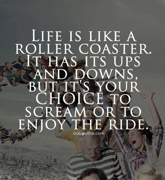Brilliant Choice Quote Life Is Like Roller Coaster Enjoy The ...