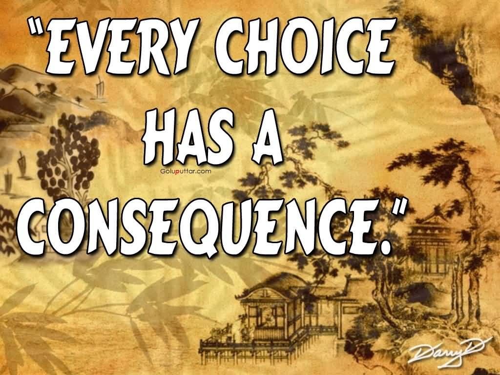 The Choice Quotes Famous Choice Quote It Has A Consequence  Goluputtar