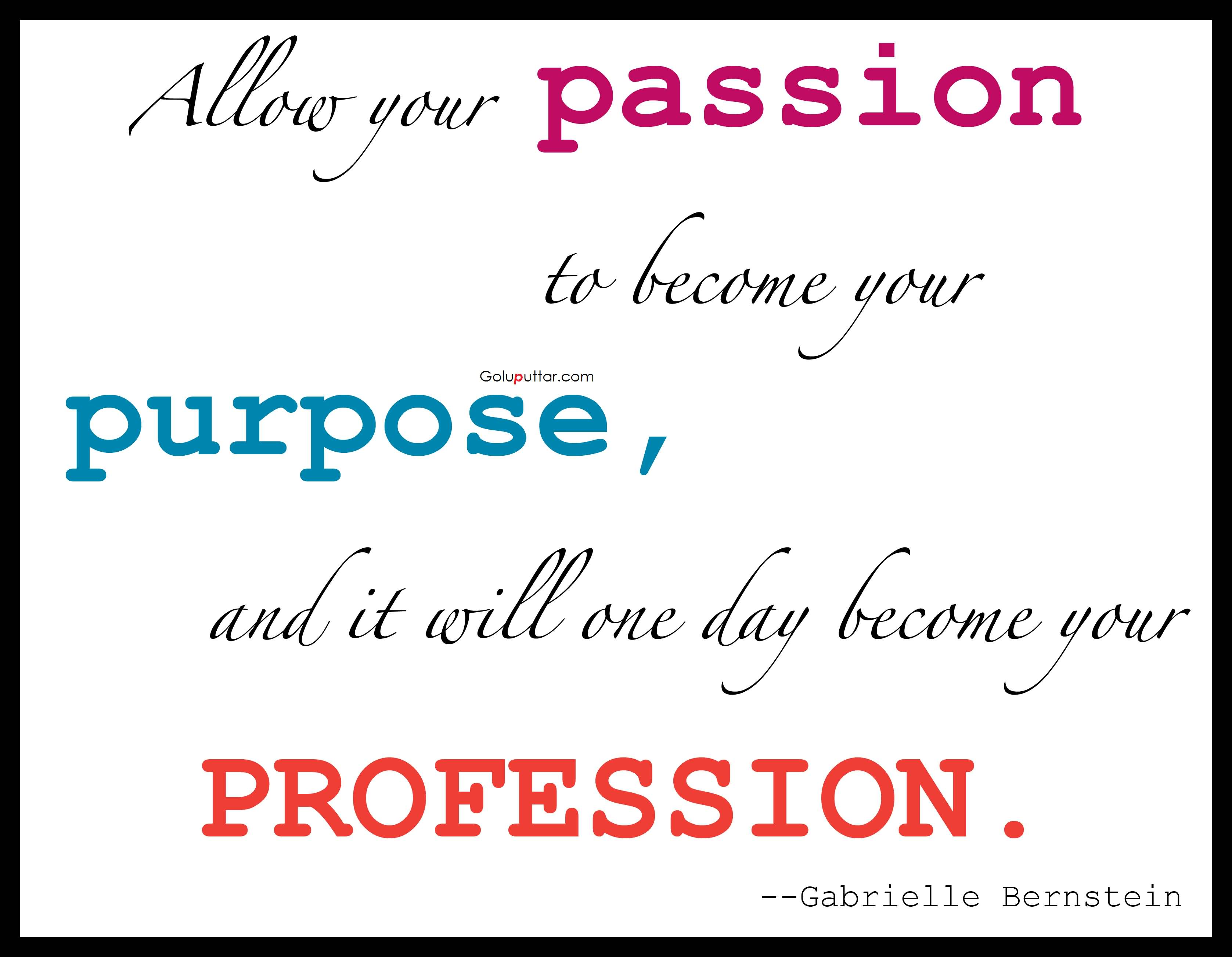 Quote It Famous Passion Quote It Will Become Your Profession  Goluputtar
