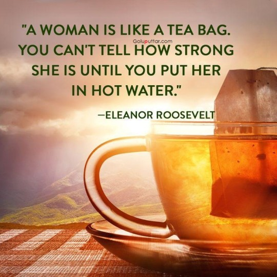 Stunning Women Quote She Is Like A Tea Bag
