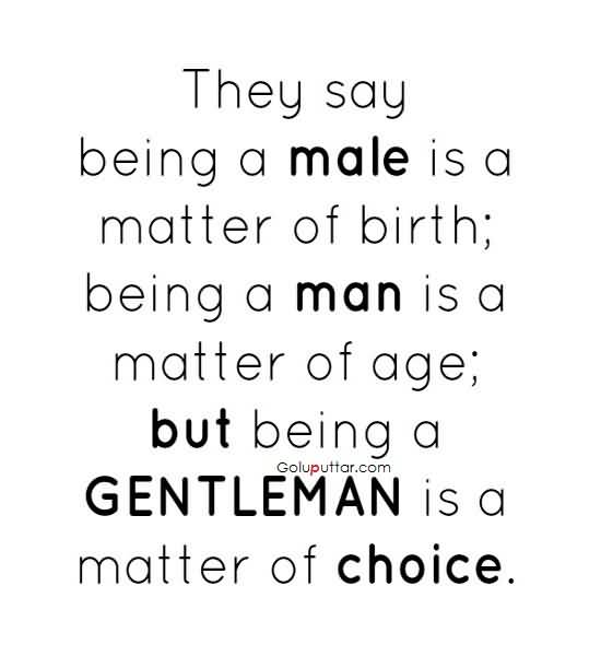 Good Men Quotes And Sayings: True Choice Quote Being A Good Man Is Choice, Photos And