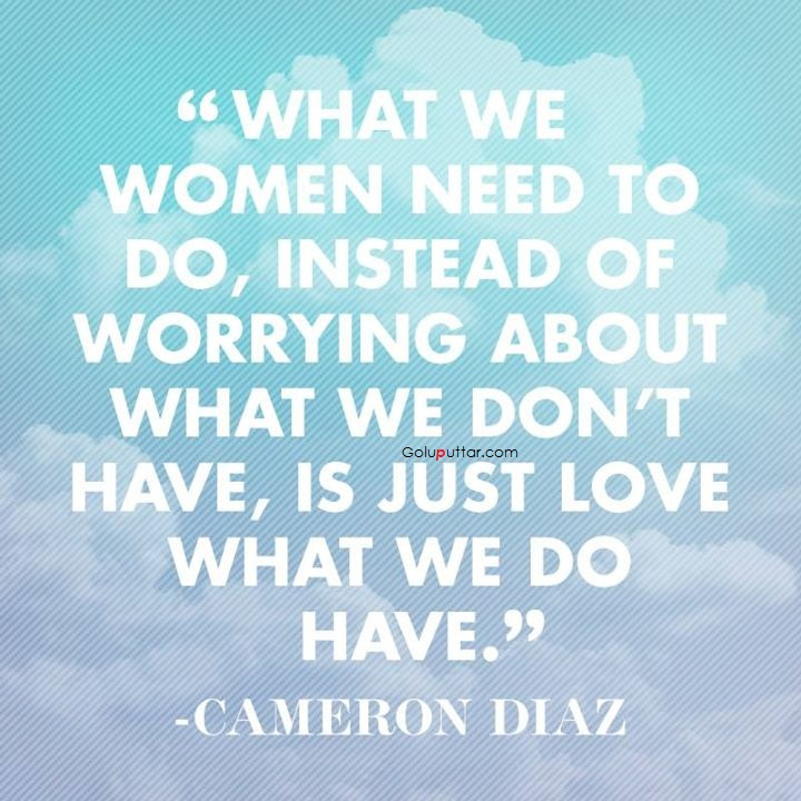 Unique Women Quote Love What We Have, Photos And Ideas