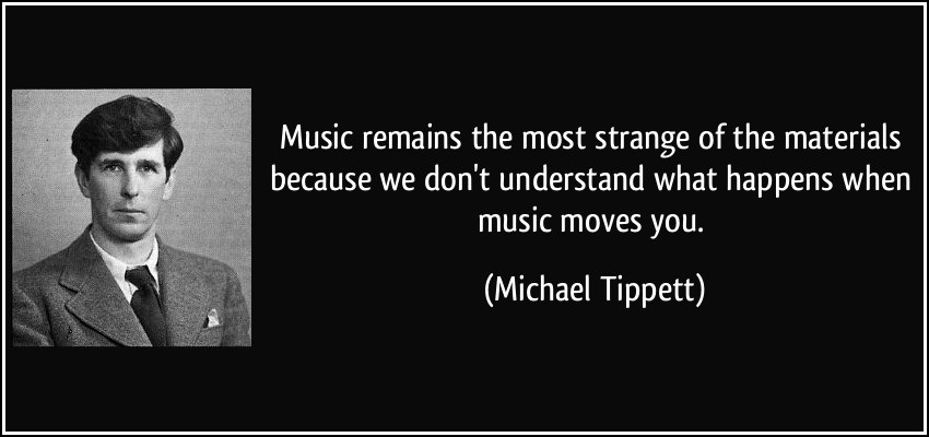 Music remains the most strange of the materials because we dont understand what happens when music - Michael Tippett