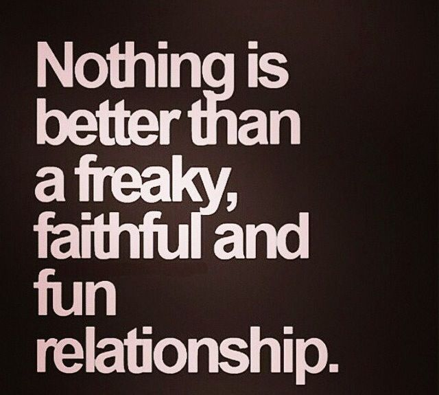Nothing better than a freaky faithful and fun relationship