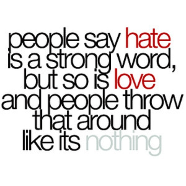 People Say Is A Strong Word But So Is Love And People Throw That
