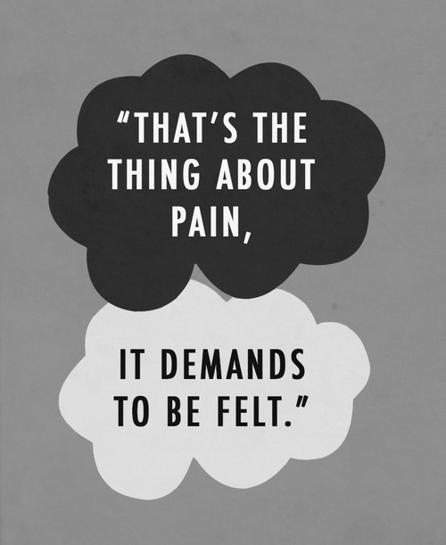 That's the thing about pain, it demands to be felt