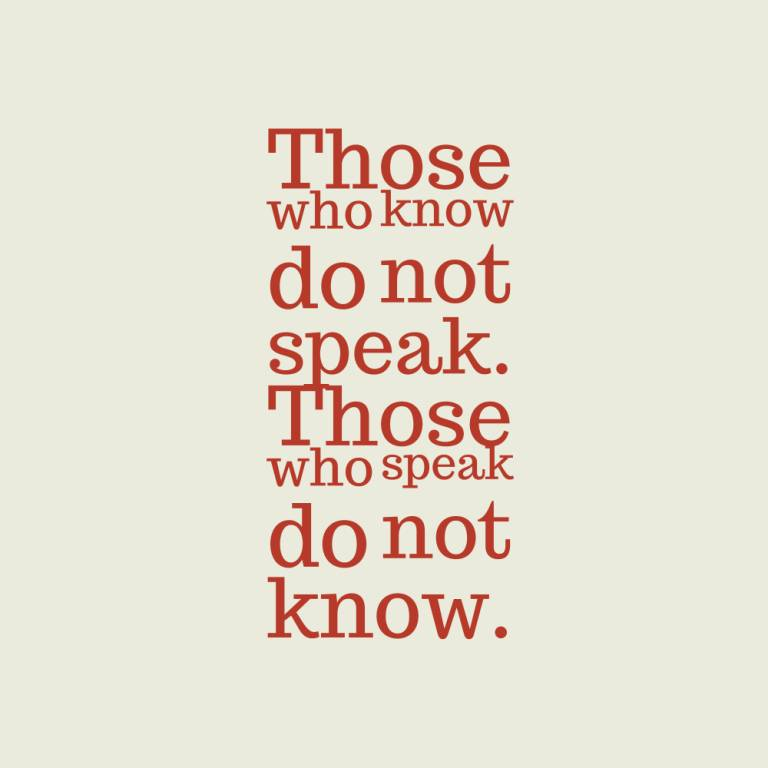 Those who know do not speak those who speak do not know