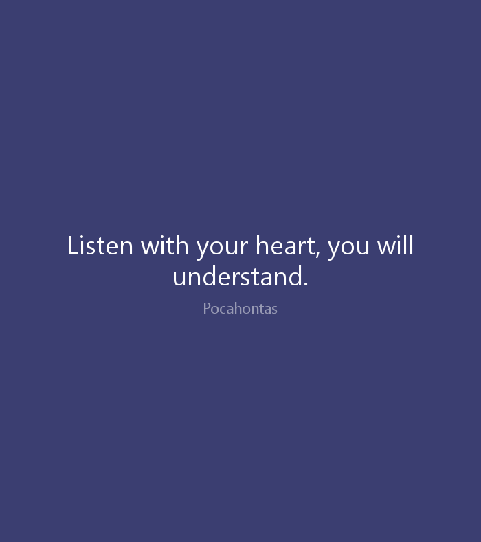 To Understand Completely Listen To Your Heart