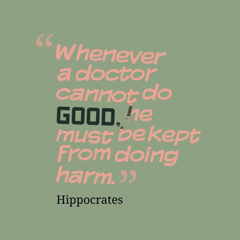 Whenever a doctor cannot do good he must bekept from doing harm