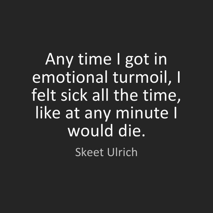 Any time I got in emotional turmoil, I felt sick all the time, like at any minute I would die. Skeet Ulrich