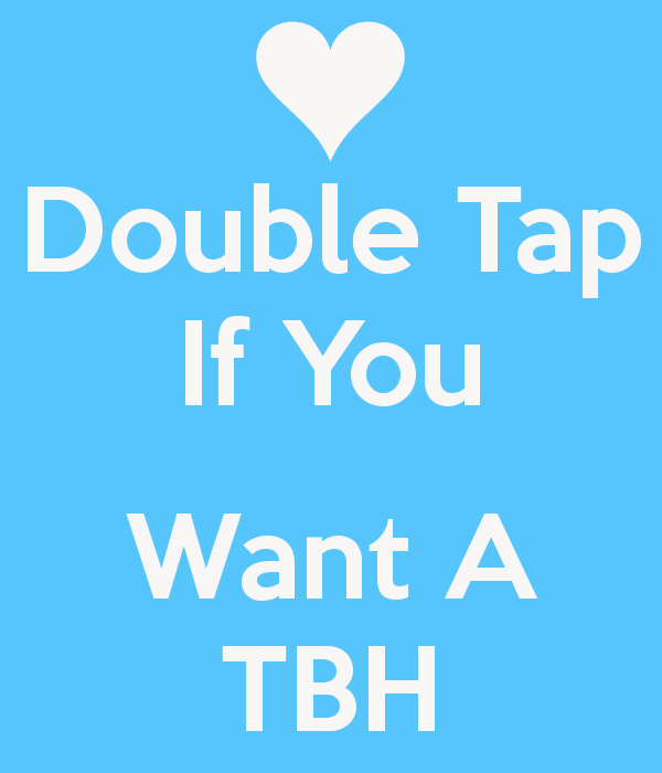 Double tap if you want a tbh