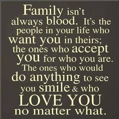Family isn't always blood. It's the people in your life who want you in theirs the ones who accept you for who you are