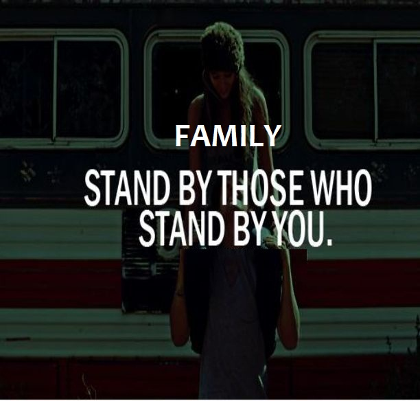 Family stand by those who stand by you