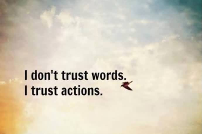 I Dont Trust Words I Trust Actions