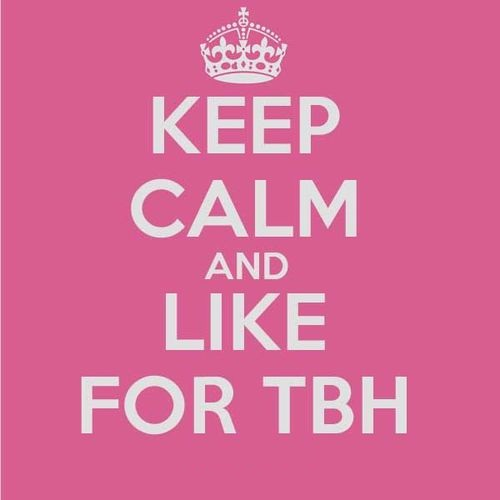 Keep calm and like for tbh