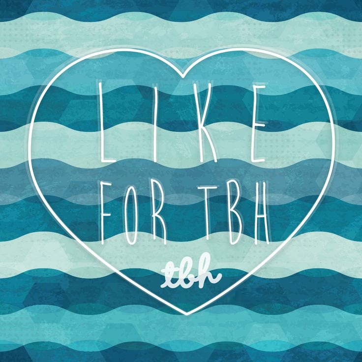 Like for tbh tbh